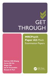 Get Through MRCPsych Paper A2: Mock Examination Papers