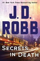 Secrets in Death – An Eve Dallas Novel (In Death, Book 45)