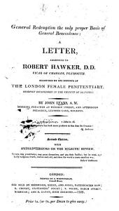 General Redemption, the only proper basis of general benevolence; a letter to R. Hawker, D.D., ... suggested by his defence of the London Female Penitentiary