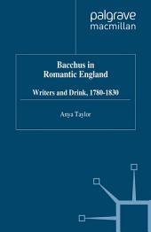 Bacchus in Romantic England: Writers and Drink 1780-1830
