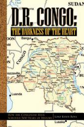 D.R. Congo: the Darkness of the Heart: How the Congolese Have Survived 500 Years of History