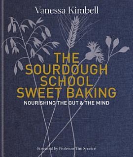 The Sourdough School  Sweet Baking Book