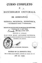 Curso completo ó Diccionario universal de agricultura teórica, práctica, económica, y de medicina rural y veterinaria: Volumen 1