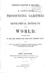 A Complete Pronouncing Gazetteer, Or, Geographical Dictionary of the World