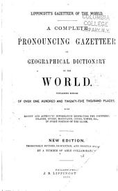 A Complete Pronouncing Gazetteer, Or, Geographical Dictionary of the World: Containing Notices of Over One Hundred and Twenty-five Thousand Places : with Recent and Authentic Information Respecting the Countries, Islands, Rivers, Mountains, Cities, Towns, Etc., in Every Portion of the Globe, Part 1
