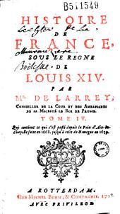 Histoire de France, sous le regne de Louis XIV. Par Mr. de Larrey... Tome IV. Qui contient ce qui s'est passé depuis la Paix d'Aix-la-Chapelle faite en 1668. jusqu'à celle de Nimegue en 1679
