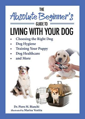 The Absolute Beginner s Guide to Living with Your Dog