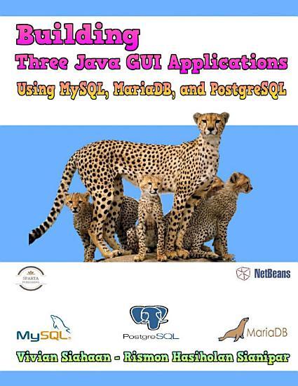 Building Three Java GUI Applications Using MySQL  MariaDB  and PostgreSQL PDF