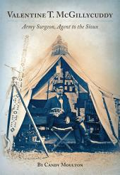 Valentine T. McGillycuddy: Army Surgeon, Agent to the Sioux