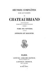 Oeuvres complètes de M. le vicomte de Chateaubriand: Opinions et discours