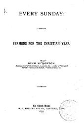 Every Sunday: A Course of Sermons for the Christian Year
