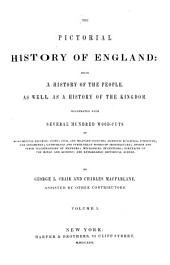 The Pictorial History of England: Being a History of the People, as Well as a History of the Kingdom ..