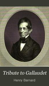 Tribute to Gallaudet: A discourse in commemoration of the life, character and services, of the Rev. Thomas H. Gallaudet, LL.D., delivered before the citizens of Hartford, Jan. 7th, 1852