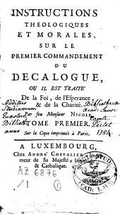 Instructions théologiques et morales sur le premier commandement du décalogue, ou il est traité de la Foi, de l'Espérance et de la Charité. Tome Premier [Second]: Volume1
