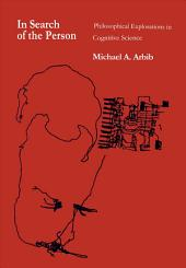 In Search of the Person: Philosophical Explorations in Cognitive Science