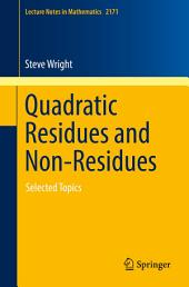 Quadratic Residues and Non-Residues: Selected Topics