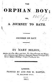 The Orphan Boy; Or a Journey to Bath. Founded on Fact. [With Plates.]