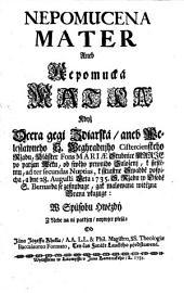 NEPOMUCENA MATER Aneb Nepomucká MATKA Když Dcera gegi Ždiarská, aneb Weleslawneho S. Weghradnjho CistercienskEho Ržadu, Klásster Fons MARIAE Studnice MARJE po patým Wěku, od swého prwniho Založenj, k ssestému, ad ter secundas Nuptias, k sstiastne Swadbě pospicha, a dne 28. Augusti Leta 1735. S. Ržadu w Osobě S. Bernarda se zasnubuge, gak malowana witězna Brana vkazuge: W Spůsobu Hwězdý Z Nebe na ni patřjcý, neywjce plesá