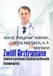 Zwölf Arztromane: Zwölfmal ergreifendes Schicksal und Romantik