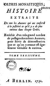 Ordres monastiques, histoire extraite de tous les auteurs qui ont conservé à la postérité ce qu'il y a de plus curieux dans chaque ordre. [Par l'abbé Musson]