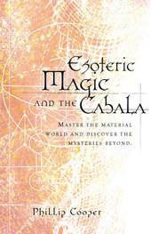 Esoteric Magic and the Cabala: Master the Material World and Discover the Mysteries Beyond
