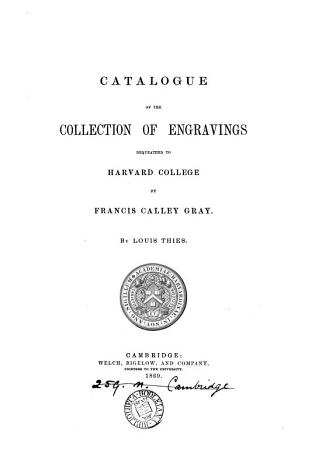 Catalogue of the collection of engravings bequeathed to Harvard college by Francis Calley Gray PDF