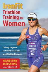 IronFit Triathlon Training for Women: Training Programs and Secrets for Success in all Triathlon Distances