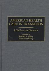 American Health Care in Transition: A Guide to the Literature