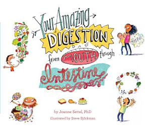 Your Amazing Digestion From Mouth Through Intestine Book PDF
