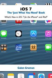 "iOS 7: The ""Just What You Need"" Book: What's New in iOS 7 for the iPhone® and iPad®"