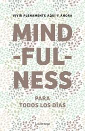 Mindfulness para todos los días: Vivir plenamente aquí y ahora