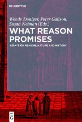 What Reason Promises: Essays on Reason, Nature and History