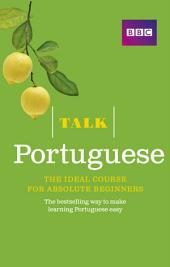 Talk Portuguese Enhanced eBook (with audio) - Learn Portuguese with BBC Active: The bestselling way to make learning Portuguese easy, Edition 3