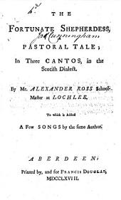 The Fortunate Shepherdess: A Pastoral Tale; in Three Cantos, in the Scotish Dialect