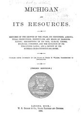 Michigan and Its Resources: Sketches of the Growth of the State, Its Industries, Agricultural Productions, Institutions, and Means of Transportation ...