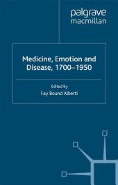 Medicine, Emotion and Disease, 1700-1950