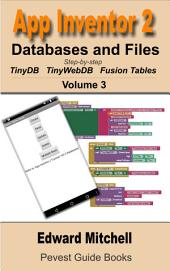 App Inventor 2 Databases and Files: Step-by-step guide to TinyDB, TinyWebDB, Fusion Tables and Files