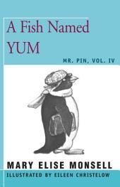 A Fish Named Yum: Mr. Pin, Volume 4