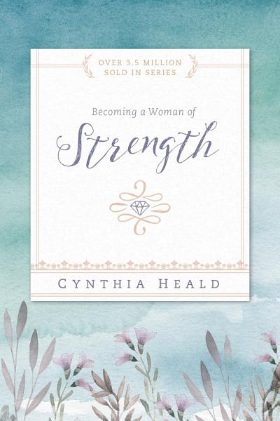 Download Becoming a Woman of Strength Book