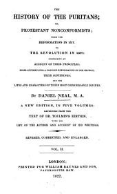 The history of the Puritans: or, Protestant nonconformists; from the reformation in 1517, to the revolution in 1688: comprising an account of their principles; their attempts for a farther reformation in the church; their sufferings; and the lives and characters of their most considerable divines, Volume 2