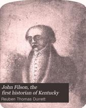 John Filson, the First Historian of Kentucky: An Account of His Life and Writings, Principally from Original Sources, Volume 1