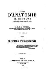 Précis d'Anatomie transcendante appliquée à la Physiologie: Tom 1. 1. Tom. Principes d'Organogénie