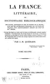 La France littéraire ou dictionnaire bibliographique des savants, historiens et gens de lettres de la France, ainsi que des littérateurs étrangers qui ont écrit en français, plus particulièrement pendant les XVIIIe et XIXe siècles: C - D. 2