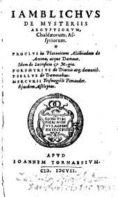 Jamblichus De mysteriis Aegyptiorum, Chaldaeorum, Assyriorum: Proclus In Platonicum Alcibiadem de anima, atque daemone ...