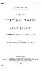 People's edition. Select Poetical Works of Allan Ramsay, including his Gentle Shepherd. With a prefatory memoir of the author and his writings