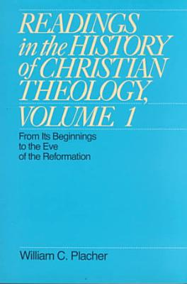 Readings in the History of Christian Theology  From its beginnings to the eve of the Reformation
