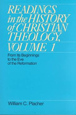 Readings in the History of Christian Theology  From its beginnings to the eve of the Reformation PDF