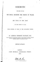 Sermons preached before ... the prince of Wales during his tour in the East, 1862. With notices of some of the localities visited