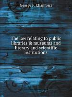 The law relating to public libraries & museums and literary and scientific institutions