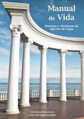 Manual de Vida: Máximas y Aforismos de Epicteto de Frigia